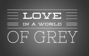 Love in a World of Grey