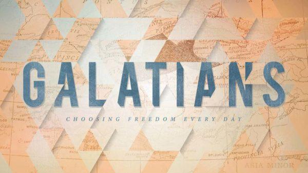 Galatians: Choosing Freedom Everyday